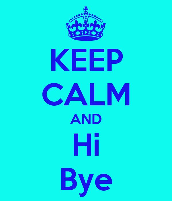 KEEP CALM AND Hi Bye