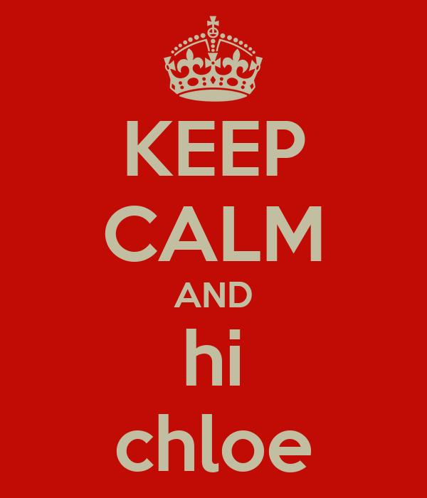 KEEP CALM AND hi chloe