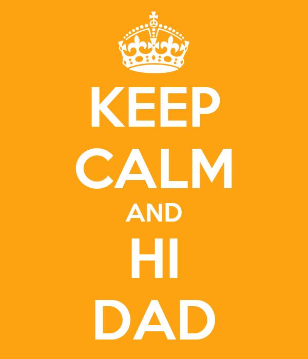 KEEP CALM AND HI DAD