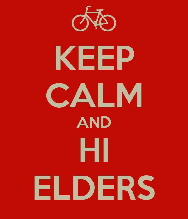 KEEP CALM AND HI ELDERS