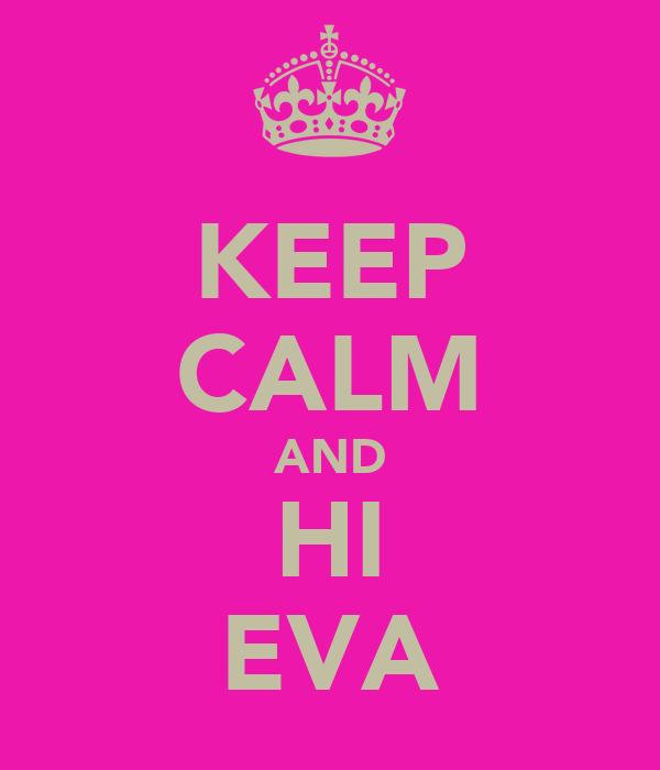 KEEP CALM AND HI EVA