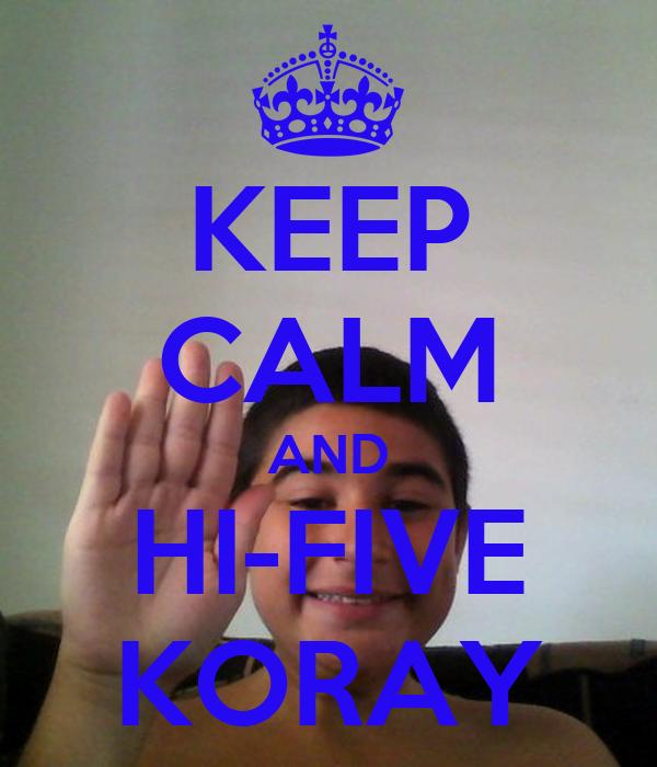 KEEP CALM AND HI-FIVE KORAY
