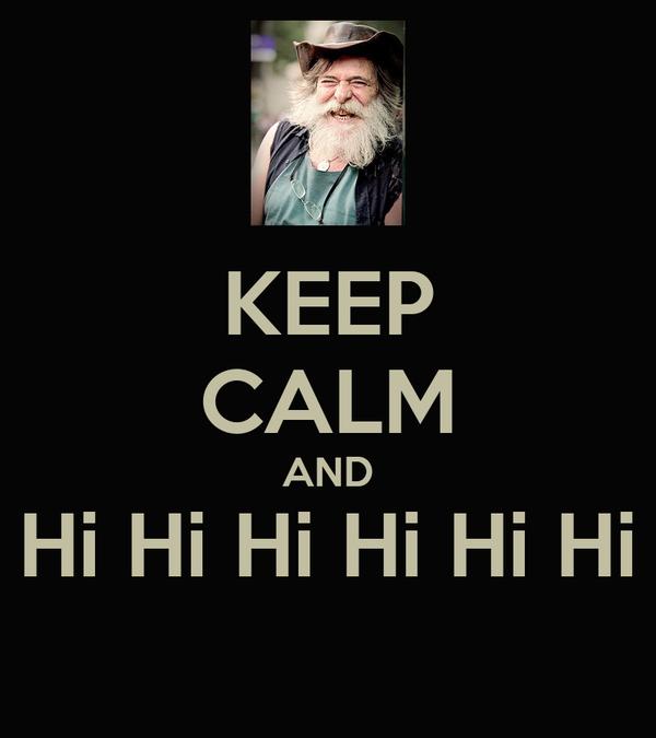 KEEP CALM AND Hi Hi Hi Hi Hi Hi