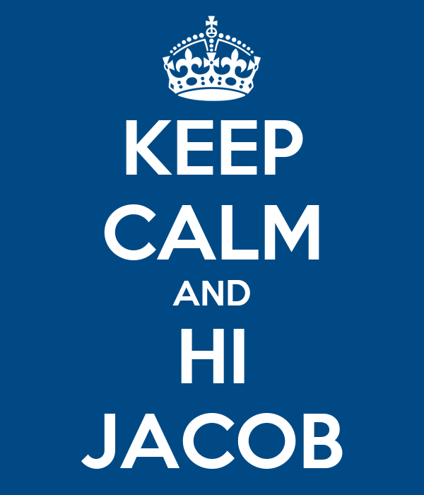 KEEP CALM AND HI JACOB