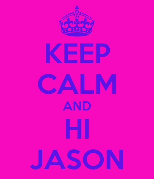 KEEP CALM AND HI JASON