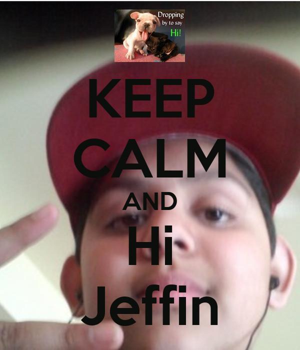 KEEP CALM AND Hi Jeffin