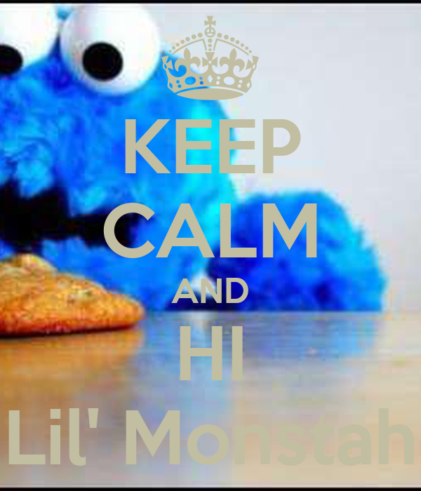 KEEP CALM AND HI Lil' Monstah