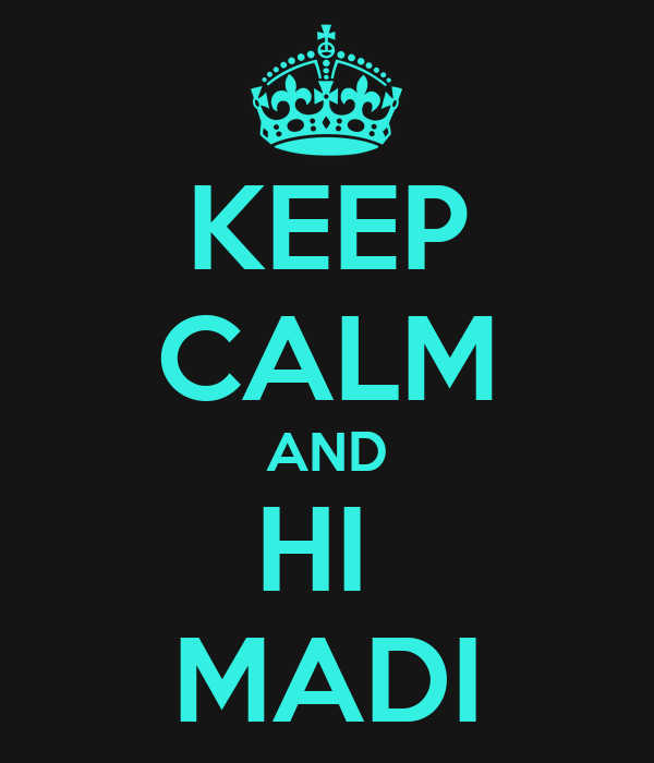 KEEP CALM AND HI  MADI