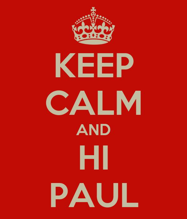KEEP CALM AND HI PAUL