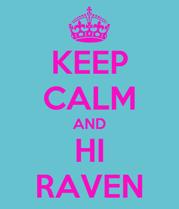 KEEP CALM AND HI RAVEN