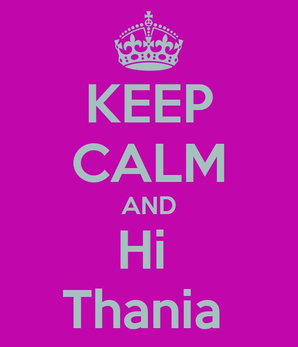 KEEP CALM AND Hi  Thania