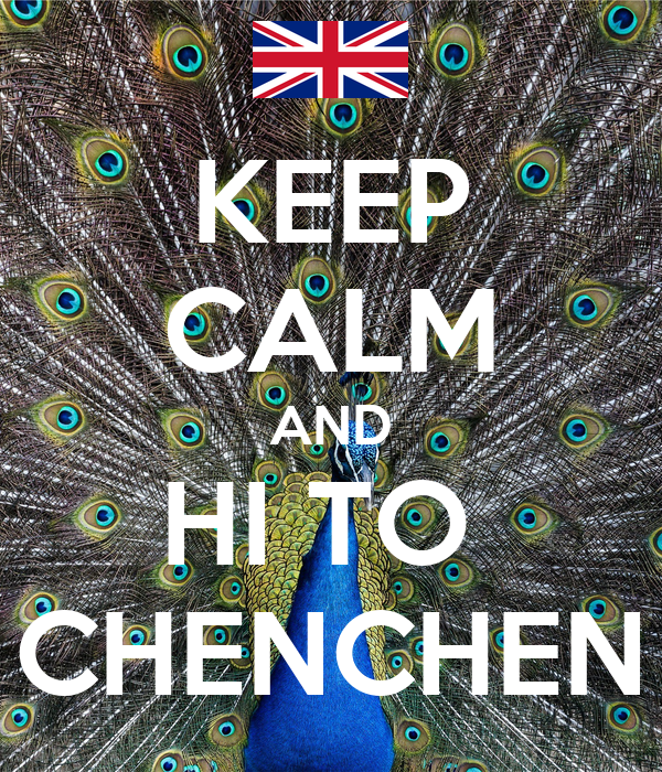KEEP CALM AND HI TO  CHENCHEN