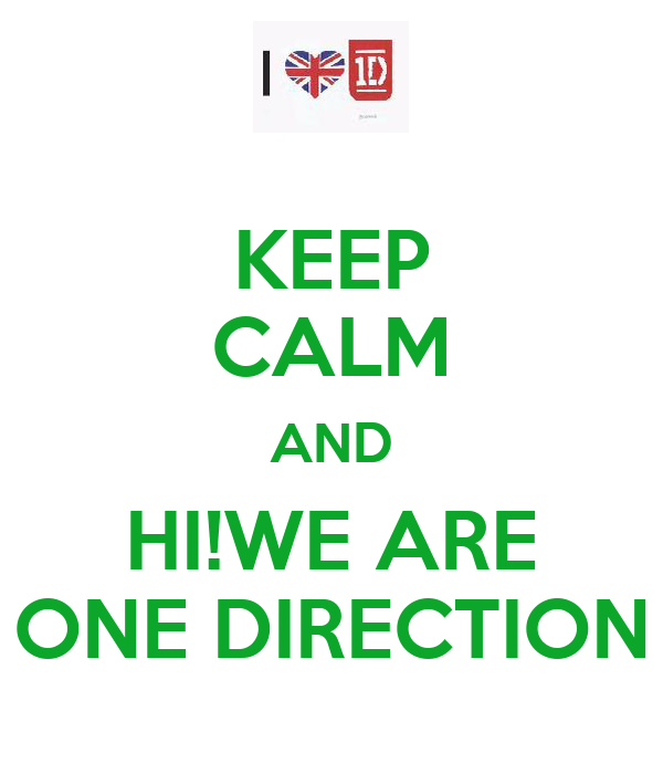 KEEP CALM AND HI!WE ARE ONE DIRECTION