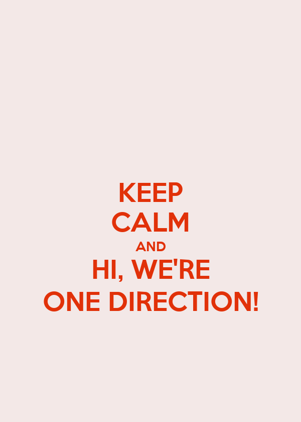 KEEP CALM AND HI, WE'RE ONE DIRECTION!