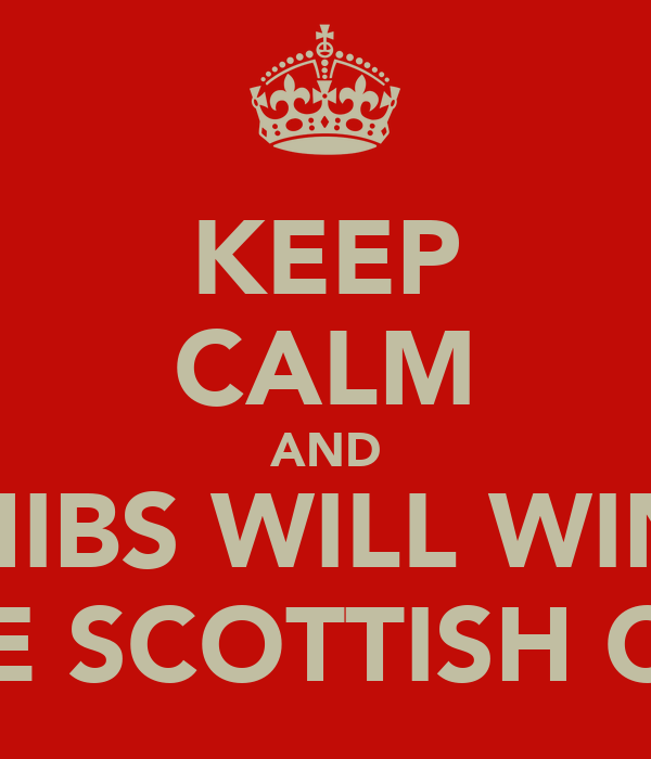 KEEP CALM AND HIBS WILL WIN THE SCOTTISH CUP
