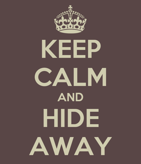 KEEP CALM AND HIDE AWAY