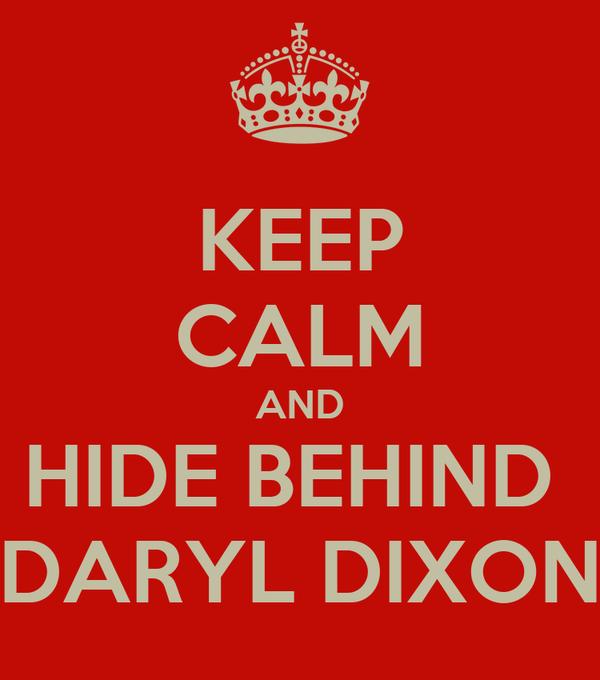 KEEP CALM AND HIDE BEHIND  DARYL DIXON