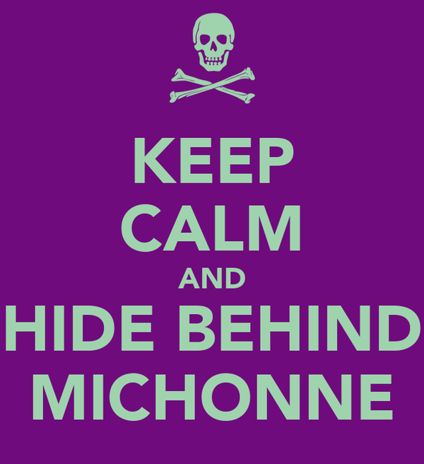KEEP CALM AND HIDE BEHIND MICHONNE