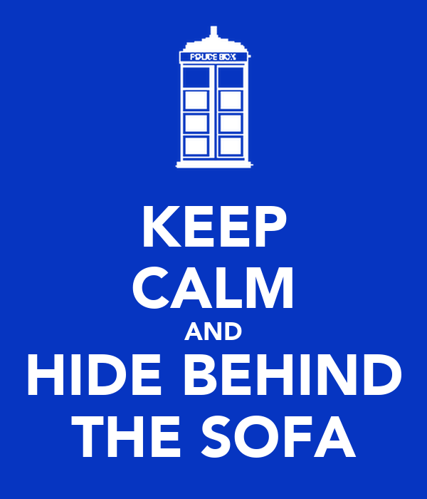 KEEP CALM AND HIDE BEHIND THE SOFA