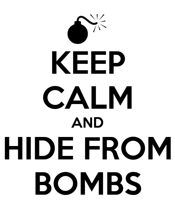 KEEP CALM AND HIDE FROM BOMBS