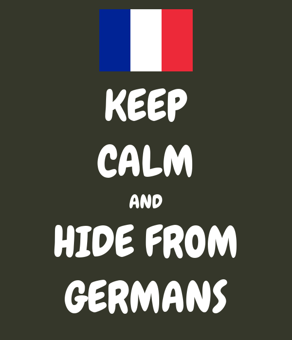 KEEP CALM AND HIDE FROM GERMANS