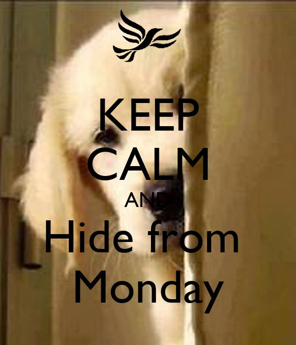 KEEP CALM AND Hide from  Monday