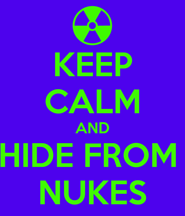 KEEP CALM AND HIDE FROM  NUKES