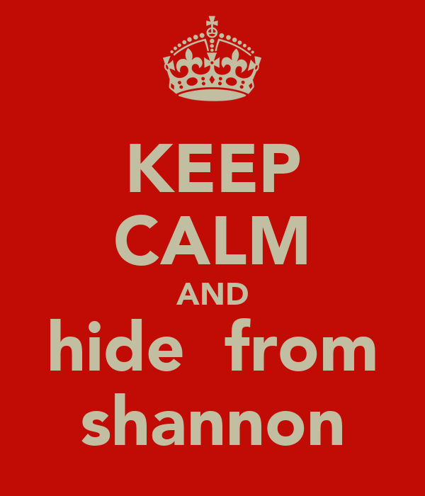 KEEP CALM AND hide  from shannon