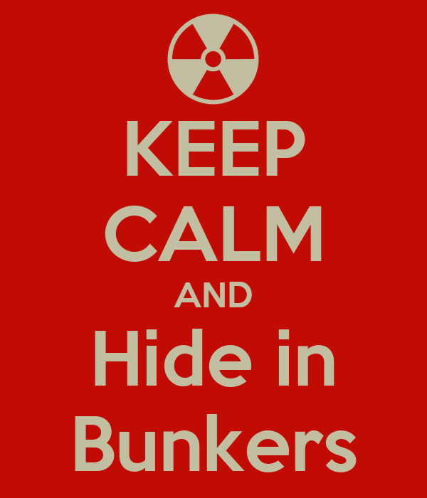 KEEP CALM AND Hide in Bunkers