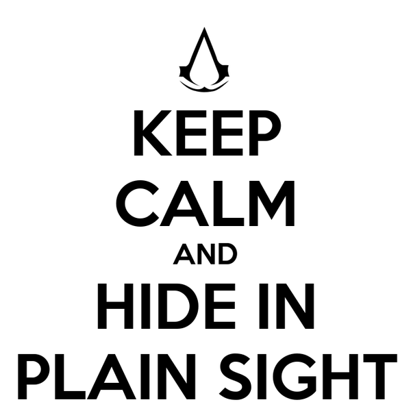 KEEP CALM AND HIDE IN PLAIN SIGHT