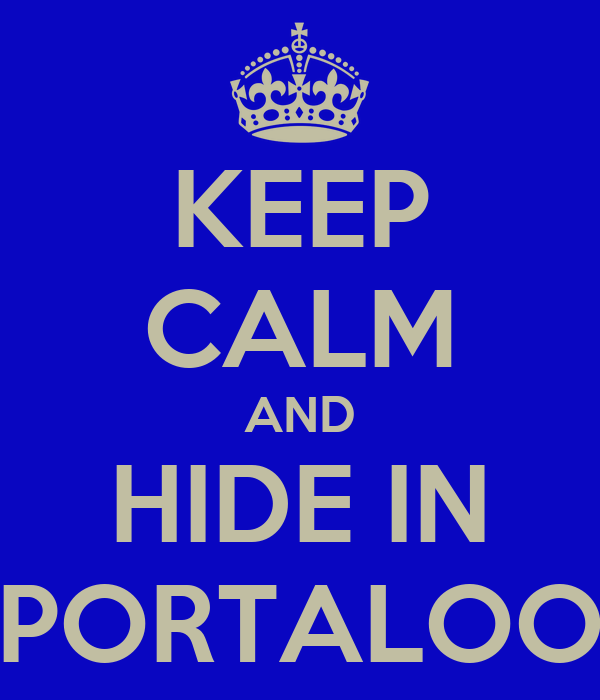 KEEP CALM AND HIDE IN PORTALOO
