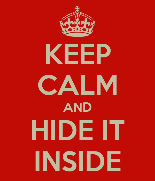 KEEP CALM AND HIDE IT INSIDE