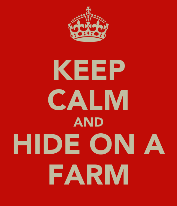 KEEP CALM AND HIDE ON A FARM