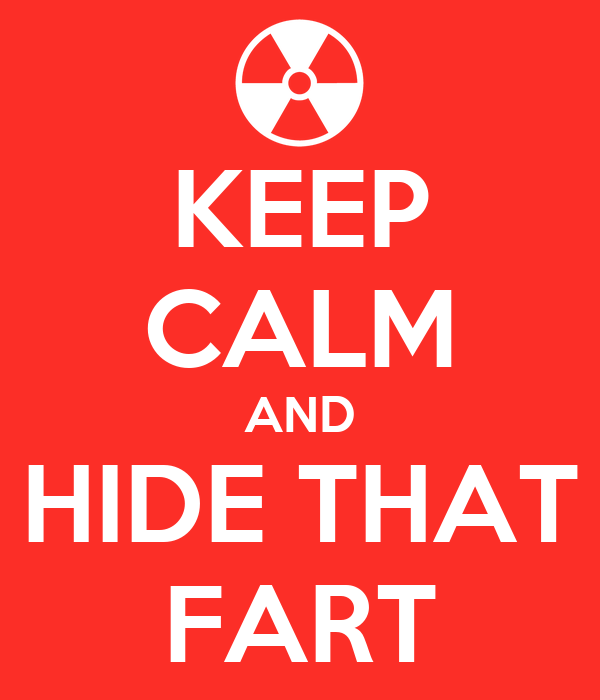 KEEP CALM AND HIDE THAT FART