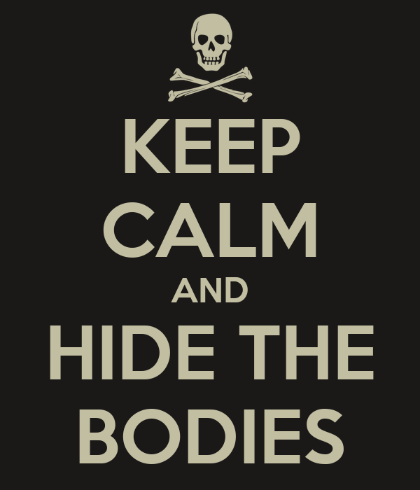 KEEP CALM AND HIDE THE BODIES