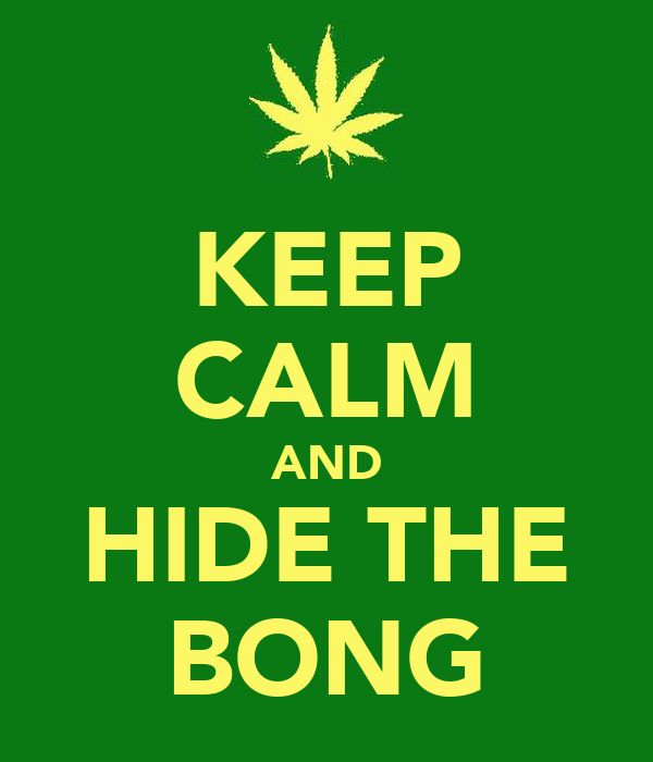 KEEP CALM AND HIDE THE BONG