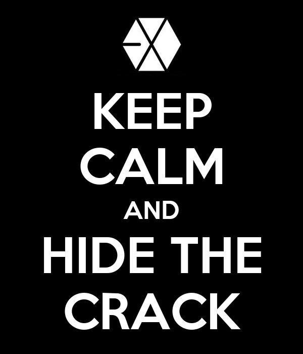 KEEP CALM AND HIDE THE CRACK