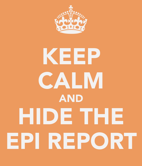 KEEP CALM AND HIDE THE EPI REPORT