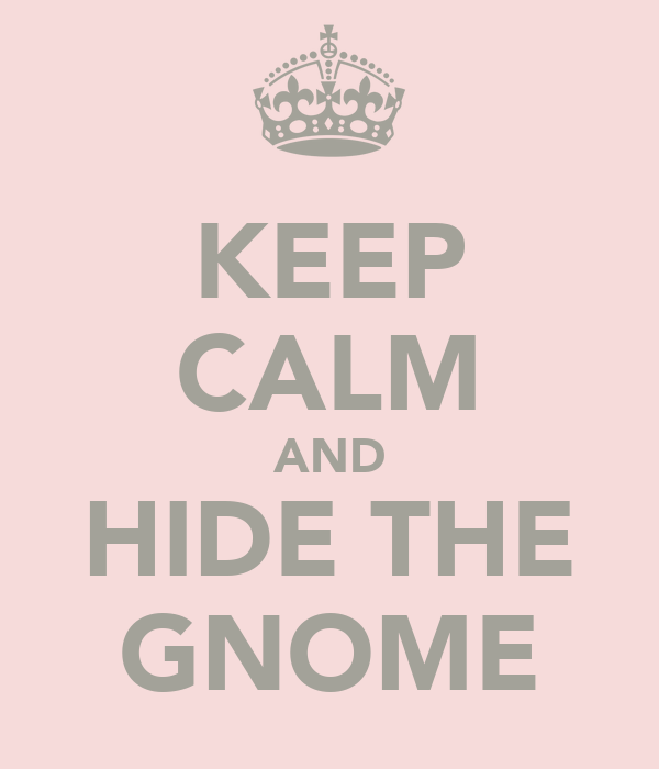 KEEP CALM AND HIDE THE GNOME