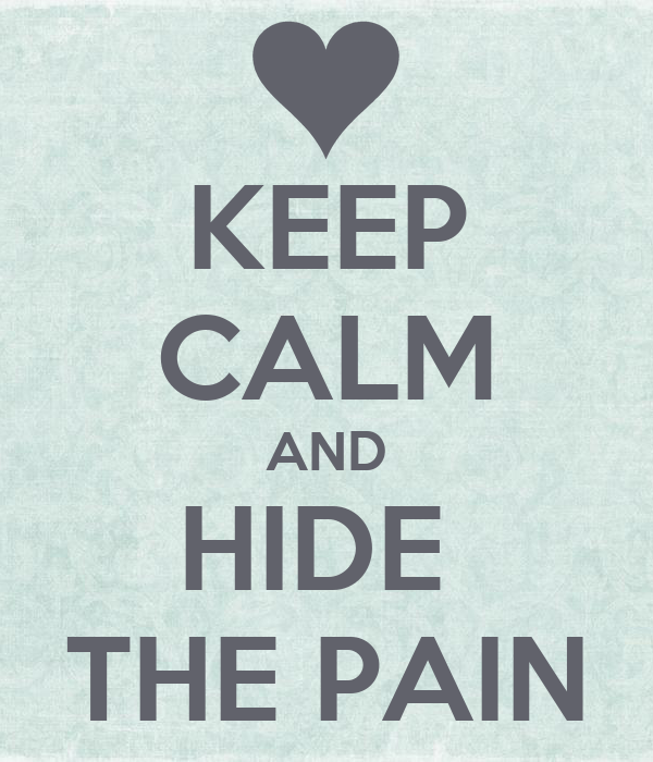 KEEP CALM AND HIDE  THE PAIN