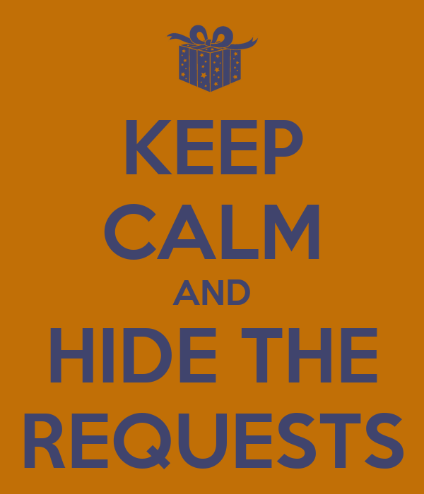 KEEP CALM AND HIDE THE REQUESTS