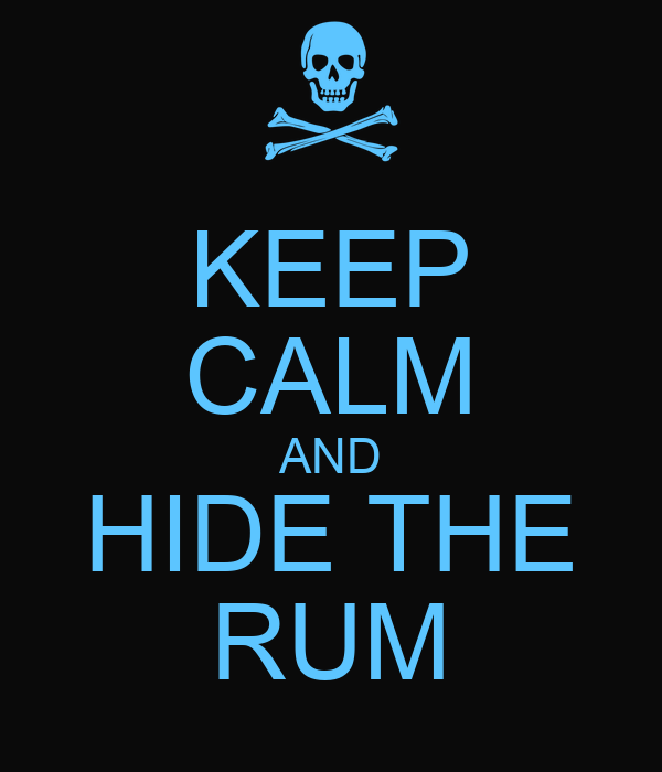 KEEP CALM AND HIDE THE RUM