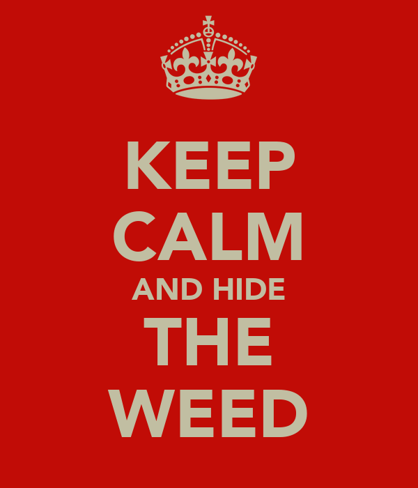 KEEP CALM AND HIDE THE WEED