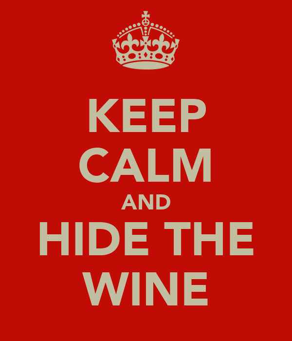 KEEP CALM AND HIDE THE WINE