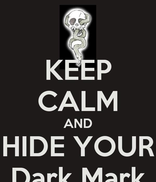 KEEP CALM AND HIDE YOUR Dark Mark