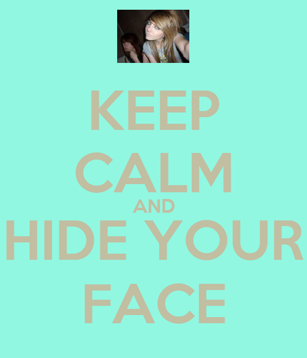 KEEP CALM AND HIDE YOUR FACE