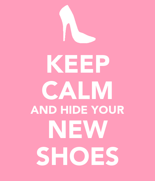 KEEP CALM AND HIDE YOUR NEW SHOES