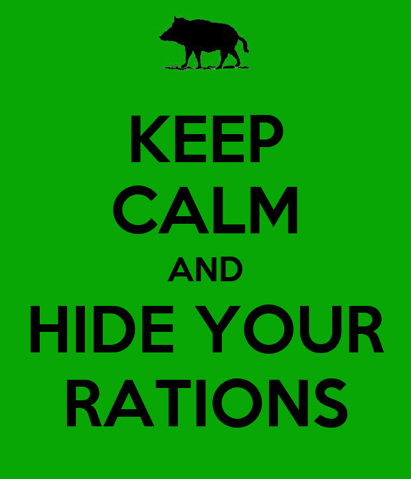 KEEP CALM AND HIDE YOUR RATIONS