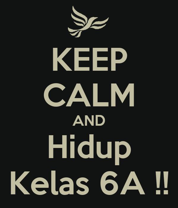 KEEP CALM AND Hidup Kelas 6A !!