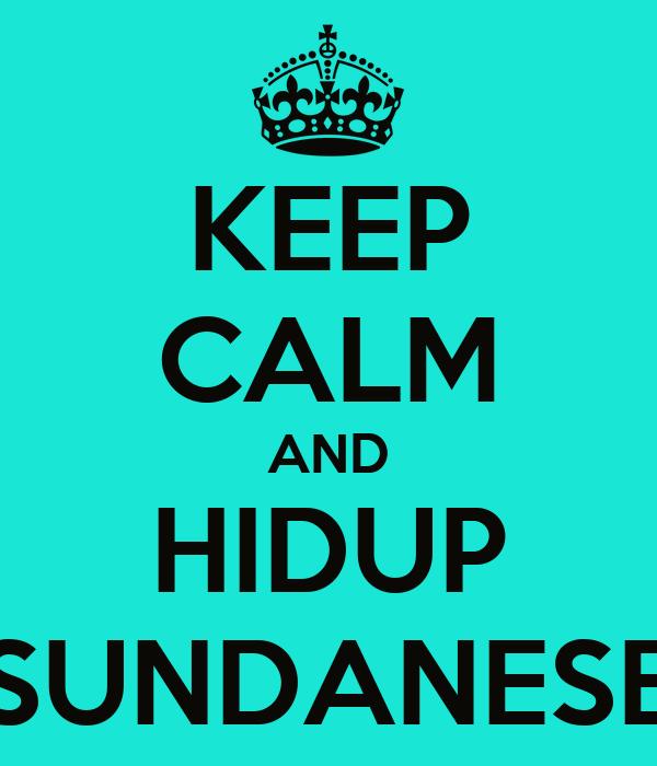 KEEP CALM AND HIDUP SUNDANESE